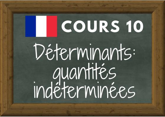 COURS DE FRANÇAIS 10 : déterminants, quantités indéterminées (beaucoup de, peu de, tout, quelques, plusieurs, …)