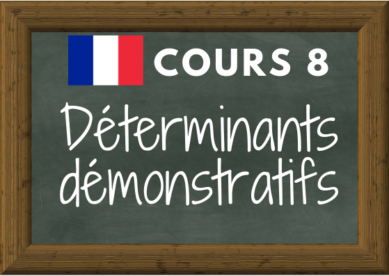 COURS DE FRANÇAIS 8 : déterminants démonstratifs (ce cet cette ces)