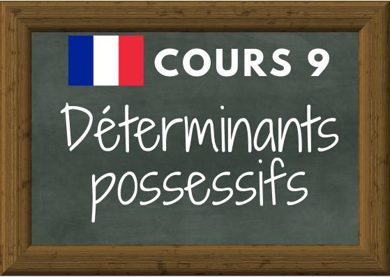 COURS DE FRANÇAIS 9 : déterminants possessifs (mon ton son …)