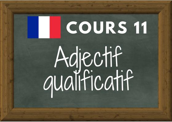 COURS DE FRANCAIS 11 : adjectif qualificatif