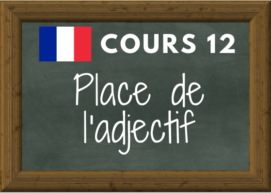 COURS DE FRANÇAIS 12 : place de l'adjectif