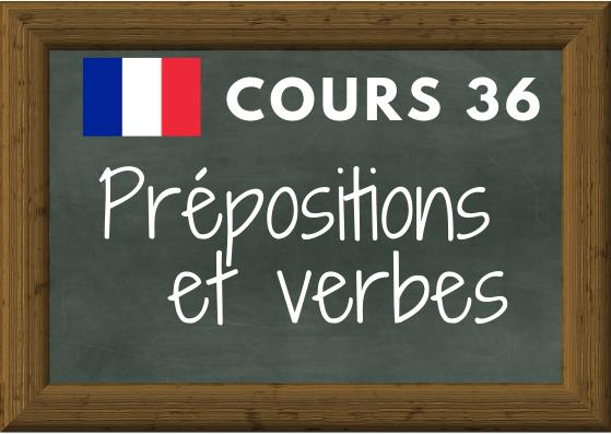 COURS DE FRANÇAIS 36, prépositions et verbes