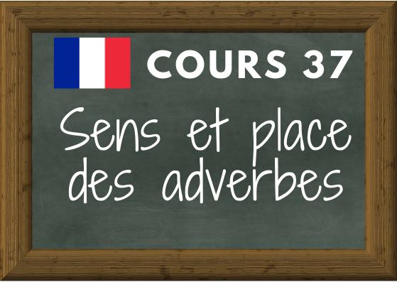 COURS DE FRANÇAIS 37, sens et place des adverbes