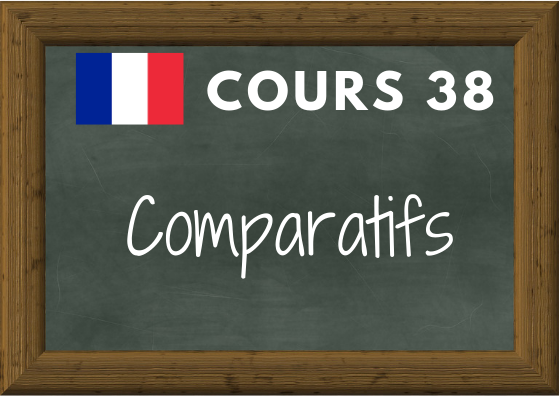 COURS DE FRANÇAIS 38, les comparatifs