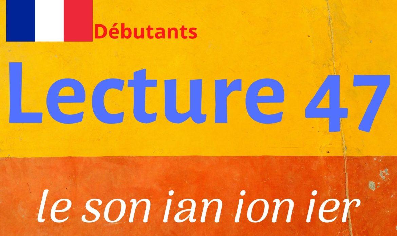 LECTURE 47 débutants, ian ion ier