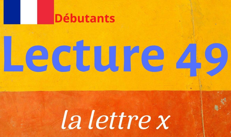 LECTURE 49 débutants, la lettre x (ks gz ss)
