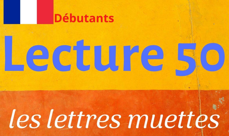 LECTURE 50 débutants, les lettres muettes