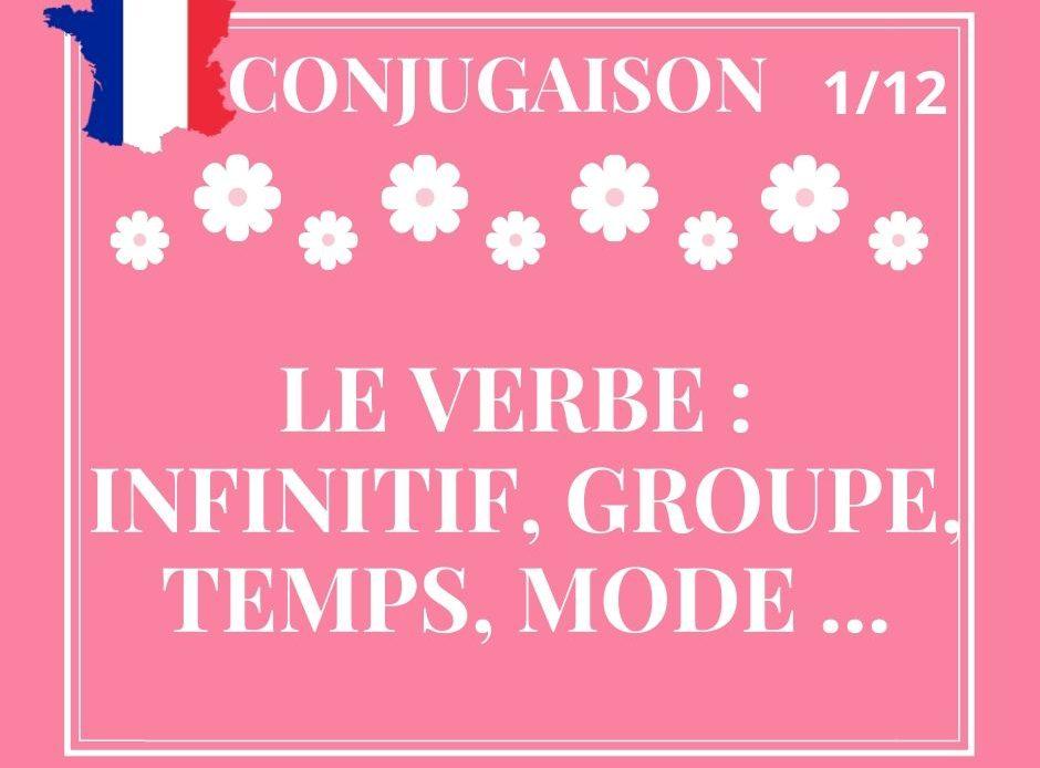 CONJUGAISON 1/12. Le verbe : infinitif, groupe, temps, mode.