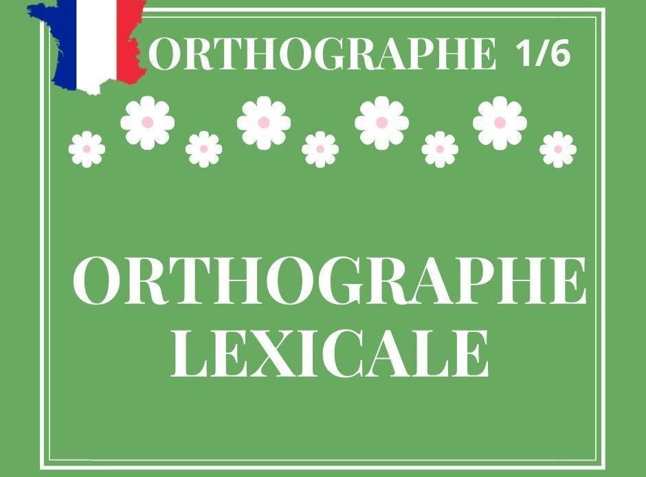 ORTHOGRAPHE 1/6, orthographe lexicale