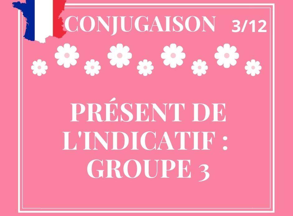 CONJUGAISON 3/12, le présent des verbes du 3ème groupe