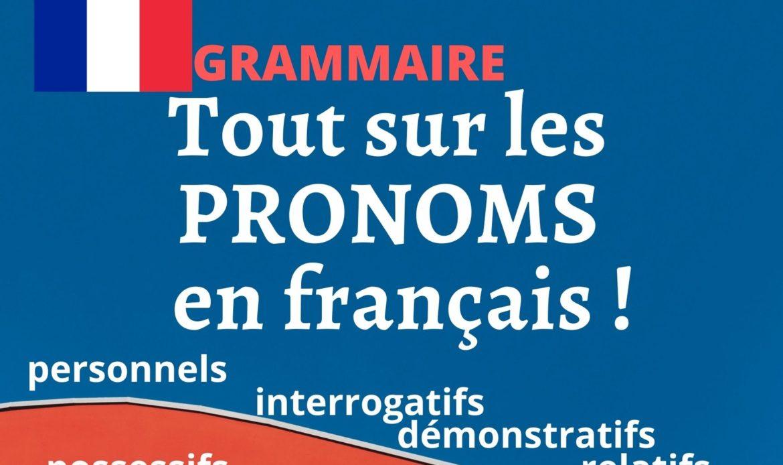 Les pronoms : personnels, compléments, relatifs, possessifs, interrogatifs, démonstratifs
