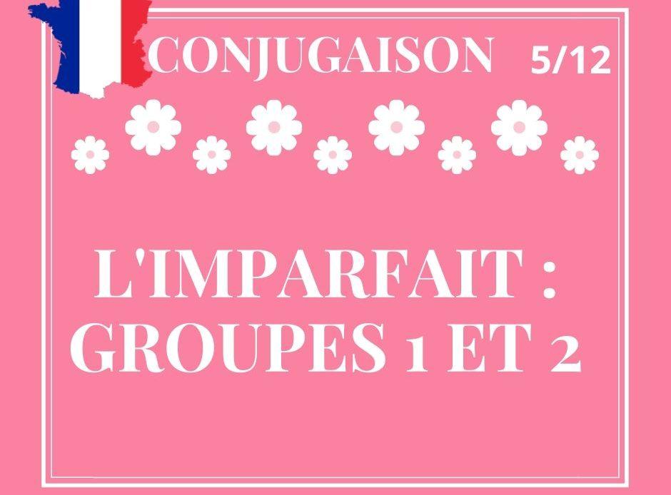 CONJUGAISON 5/12 : l'imparfait (groupes 1 et 2)