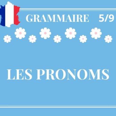 GRAMMAIRE 5/9 : les pronoms (sujet, COD, COI, autres…)