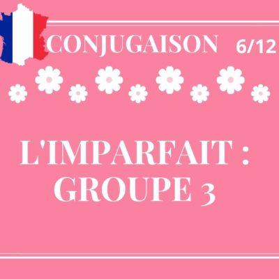 CONJUGAISON 6/12 : l'imparfait des verbes du 3ème groupe
