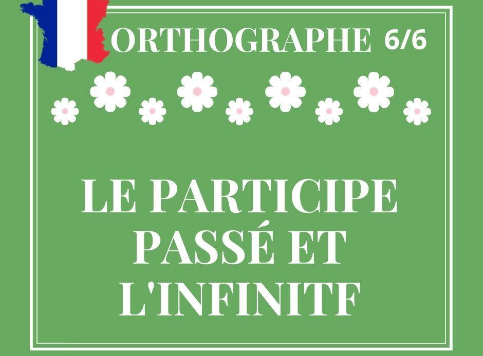 ORTHOGRAPHE 6/6 : le participe passé et l'infinitif