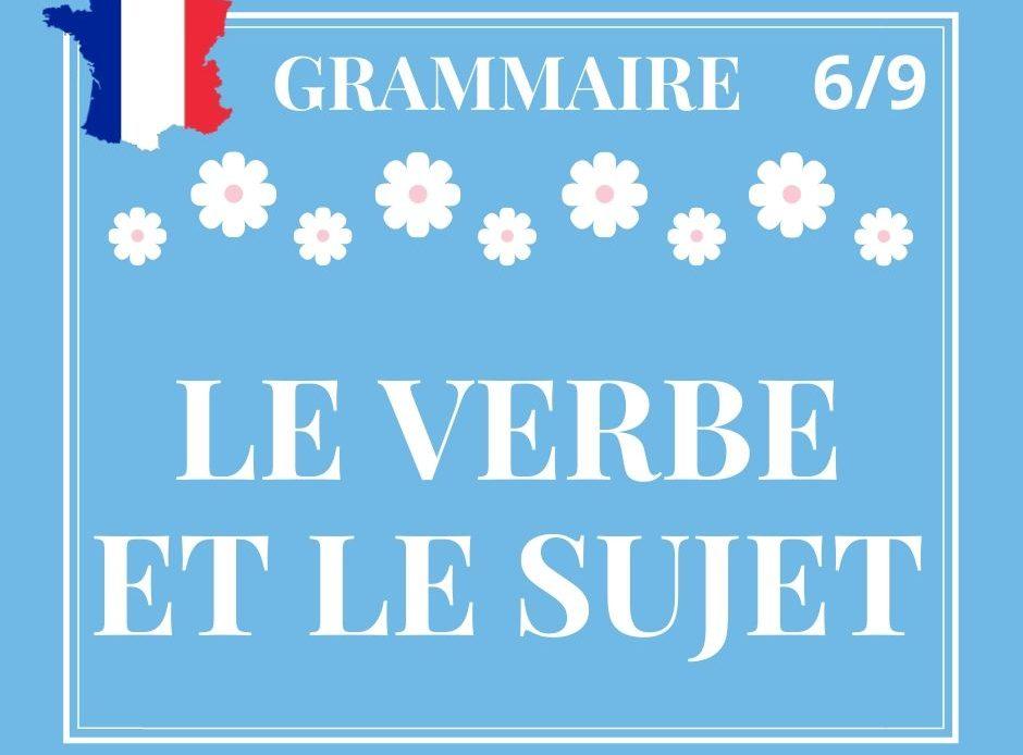 GRAMMAIRE 6/9 : le verbe et le sujet