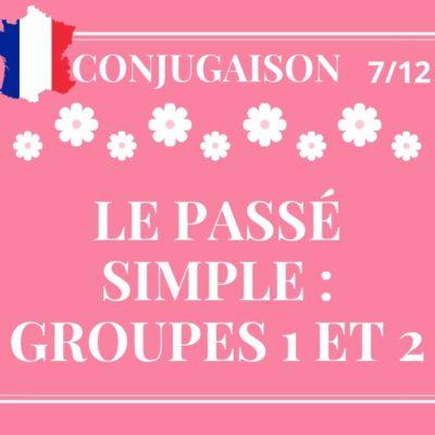 CONJUGAISON 7/12 : le passé simple, groupes 1 et 2