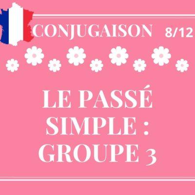 CONJUGAISON 8/12 : le passé simple des verbes du 3ème groupe