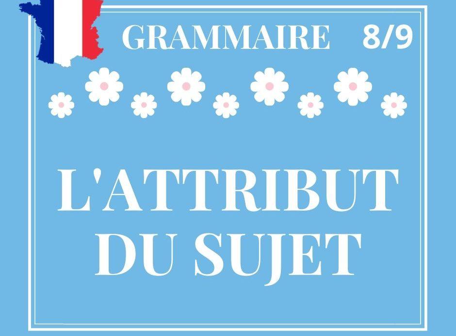 GRAMMAIRE 8/9 : l'attribut du sujet