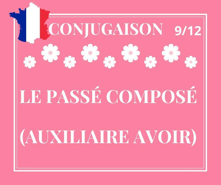 CONJUGAISON 9/12 : le passé composé avec l'auxiliaire AVOIR