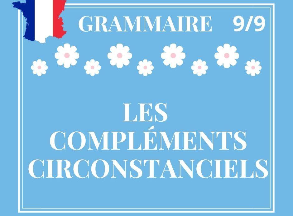 GRAMMAIRE 9/9 : les compléments circonstanciels