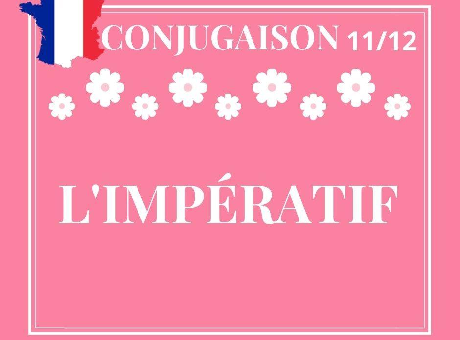 CONJUGAISON 11/12 : l'impératif