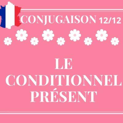 Conjugaison 12/12 : le conditionnel